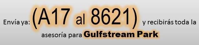 DATOS GRATIS AMERICANAS PARA BELMONT PARK Y GULFTREAM PARK CON 6 CONFIRMADOS, LAS MARCAS Y EL CIERRE PARA AMBOS HIPÓDROMOS, SABADO PASADO UN ARRASE CON LAS MARCAS Y TAJOS, HOY POR MUCHO MAS. DELE CLI Y CONSIGA DOLARES. (SABADO 06-10-2018) Gulfstream%2Bpark%2B