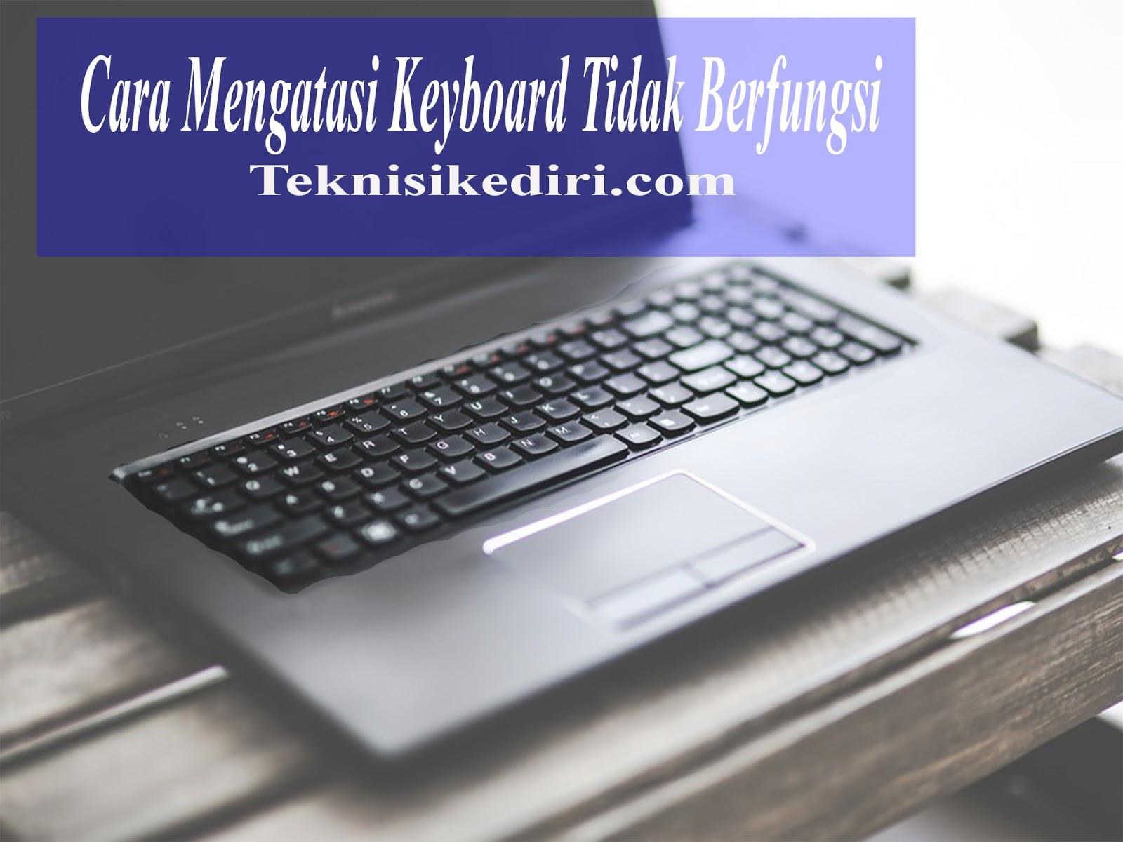 Memperbaiki Keyboard Laptop Yang Rusak 7 Cara Memperbaiki Keyboard
