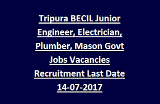 Tripura BECIL Junior Engineer, Electrician, Plumber, Mason Govt Jobs Vacancies Recruitment Last Date 14-07-2017
