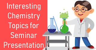 Interesting Chemistry Topics for Seminar Presentation