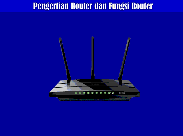 Pengertian Router, Fungsi Router, Jenis-Jenis Router dan Cara Kerja Router