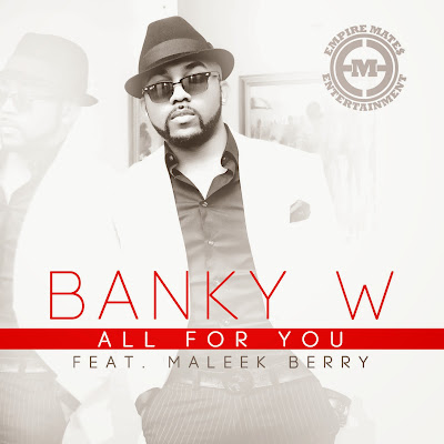 [Music] : Banky W – All For You Ft. Maleek Berry