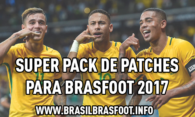 Super Pack de Patches para Brasfoot 2017