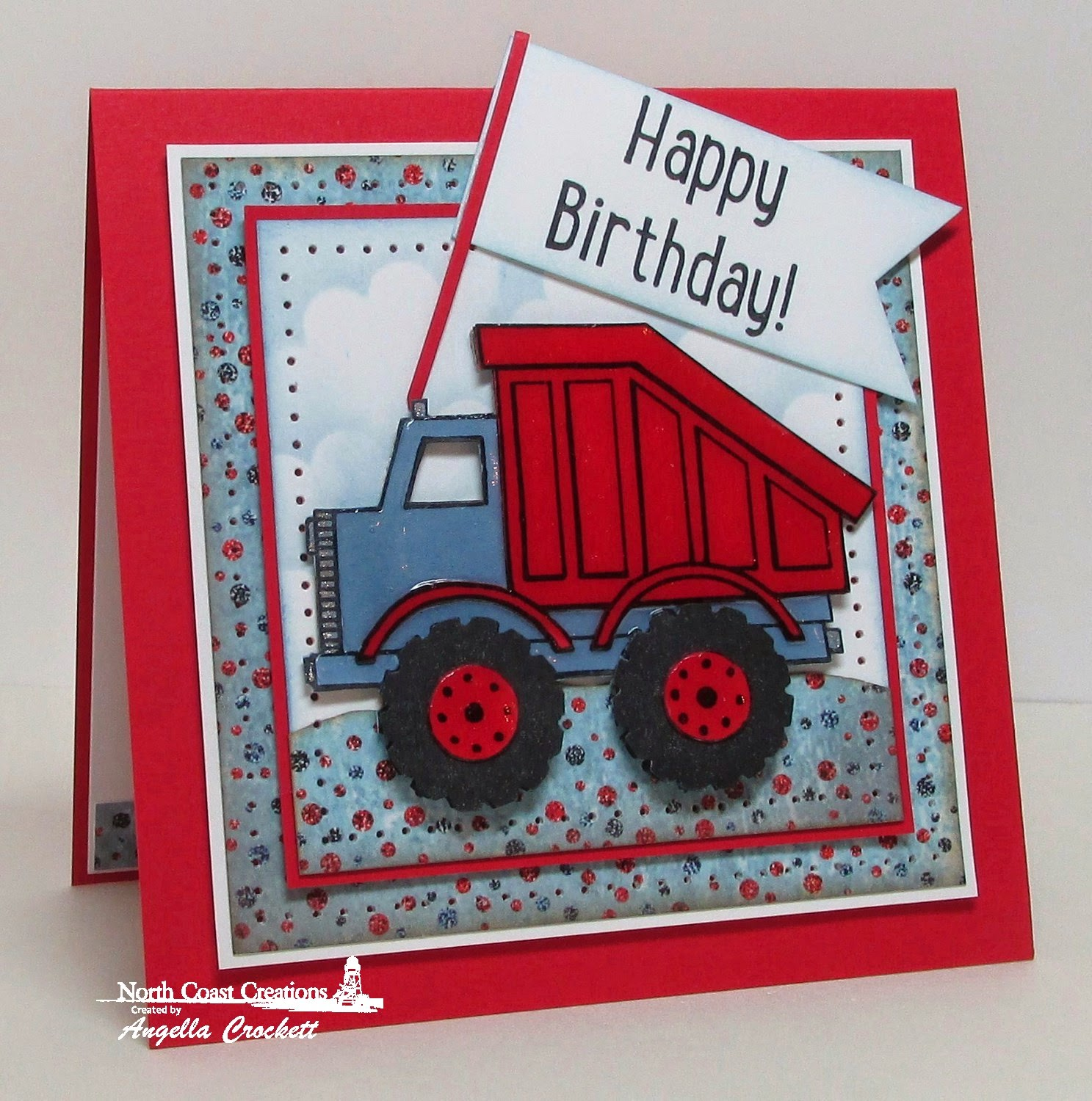 North Coast Creations Dump Truck Birthday, Our Daily Bread designs Patriotic Paper Collection, Card Designer Angie Crockett