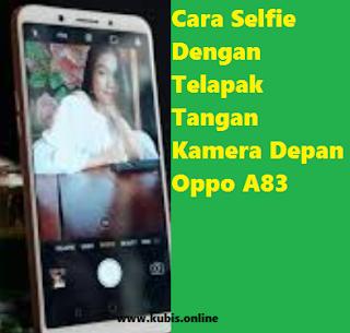 Cara Selfie Dengan Telapak Tangan Kamera Depan Oppo A83