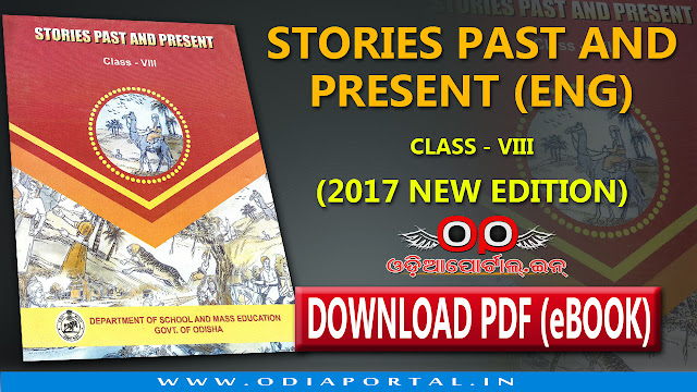 """Stories Past and Present"" - Odisha Government School Class VIII or 8th Class English Book's 2017 New Edition now available for download. ""Stories Past and Present"" - 2017 New Edition - Download Free eBook PDF. Download in PDF, for free for Android, Windows phone"