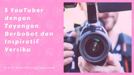 5 YouTuber dengan Tayangan Berbobot dan Inspiratif Versiku
