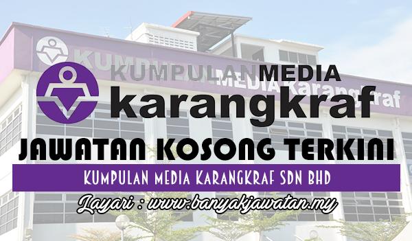 Jawatan Kosong 2017 di Kumpulan Media Karangkraf Sdn Bhd www.banyakjawatan.my