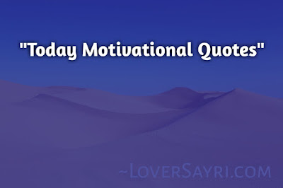 Today Motivational Quotes