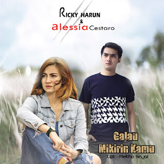 Lirik : Ricky Harun & Alessia Cestaro - Galau Mikirin Kamu