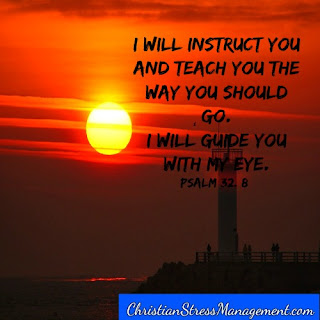 I will instruct you and teach you the way you should go. I will guide you with my eye Psalm 32:8