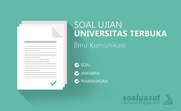 Soal Ujian UT (Universitas Terbuka) Ilmu Komunikasi
