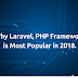 Why Laravel, PHP Framework is Most Popular in 2018.