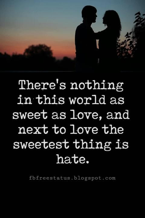 Valentines Day Quotes, There's nothing in this world as sweet as love, and next to love the sweetest thing is hate. - Longfellow