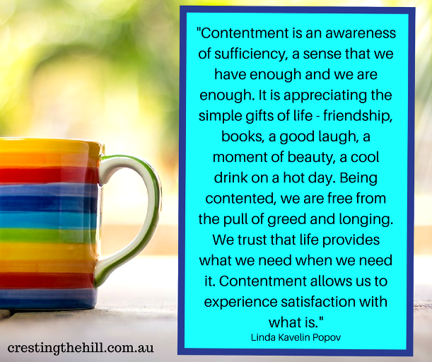 Contentment is an awareness of sufficiency, a sense that we have enough and we are enough. It is appreciating the simple gifts of life