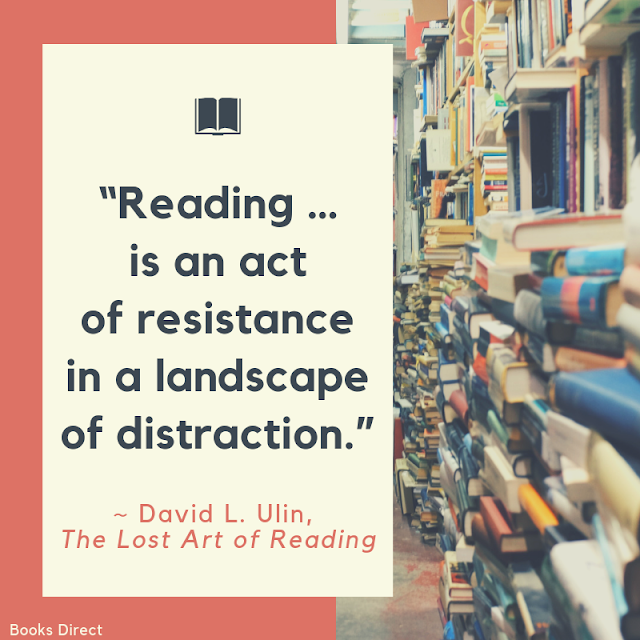 """Reading …  is an act of resistance  in a landscape of distraction.""  ~ David L. Ulin, The Lost Art of Reading"