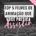 TOP 5 Filmes de animação que você precisa assistir!