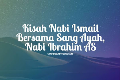 Kisah Nabi Ismail Bersama Sang Ayah, Nabi Ibrahim AS