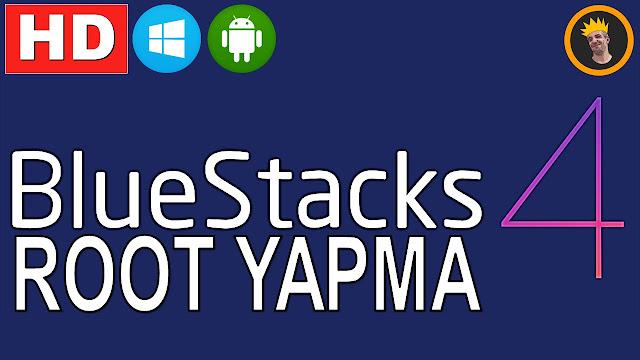 Bluestacks 4 Nasıl Rootlanır ? Bluestacks 4 Root