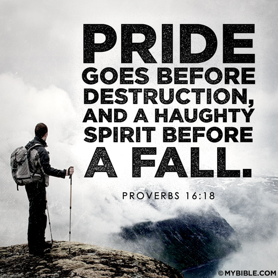 pride leads to destruction Proverbs 16:18-28 pride goes before destruction, a haughty spirit before a fall better to be lowly in spirit along with the oppressed than to share plunder with the.