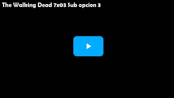 The Walking Dead Temporada 7 Capitulo 3 Opcion 3 Subtitulado