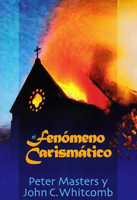 Peter Masters y John C. Whitcomb-El Fenómeno Carismático-
