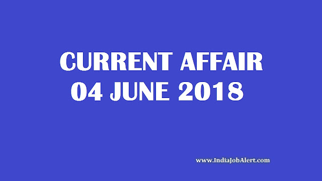 04 June 2018 Today Current Affairs