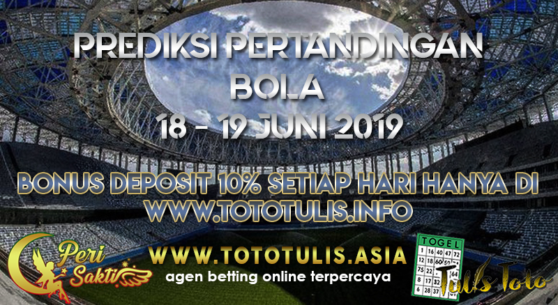 PREDIKSI PERTANDINGAN BOLA TANGGAL 18 – 19 JUNI 2019