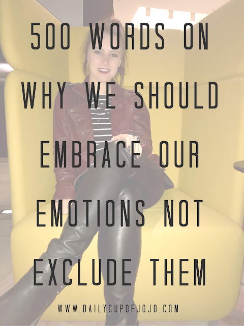 500 Words on Why We Should Embrace Our Emotions Not Exclude Them