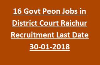 16 Govt Peon Jobs in District Court Raichur Recruitment Notification Last Date 30-01-2018