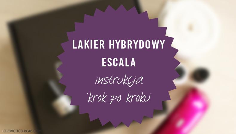 HYBRYDY ESCALA - INSTRUKCJA WYKONANIA MANICURE 'KROK PO KROKU'