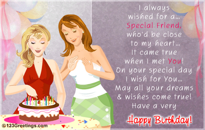 Happy Birthday wishes for sister: i always wished for a special friend, who'd be close to my heart
