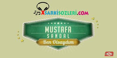 Mustafa Sandal Ben Olsaydım Şarkı Sözü