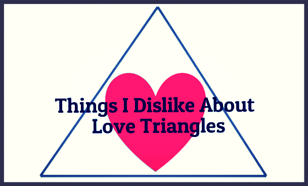Love is not a triangle: Things I Don't Like About Love ...