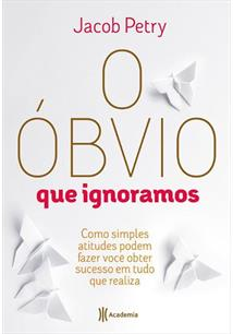 Resenha: O óbvio que ignoramos - Jacob Pétry