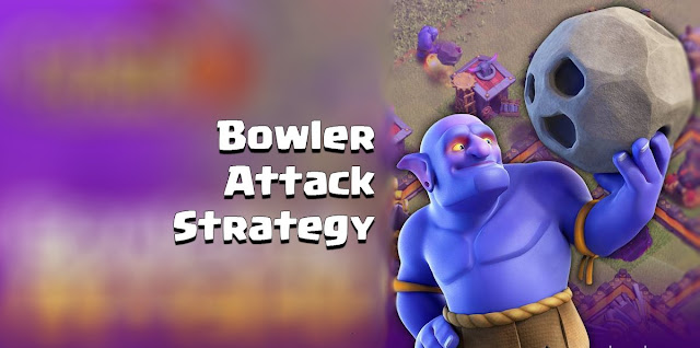 Strategi Menyerang Menggunakan Pasukan Bowler, Strategi menyerang menggunakan bowler, cara menyerang menggunakan bowler coc, cara menggunakan pasukan bowler, kombinasi attack pasukan bowler coc.