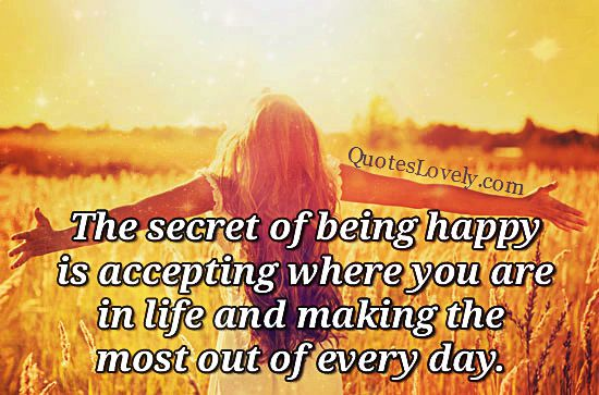 The secret of being happy is accepting