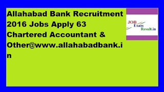Allahabad Bank Recruitment 2016 Jobs Apply 63 Chartered Accountant & Other@www.allahabadbank.in