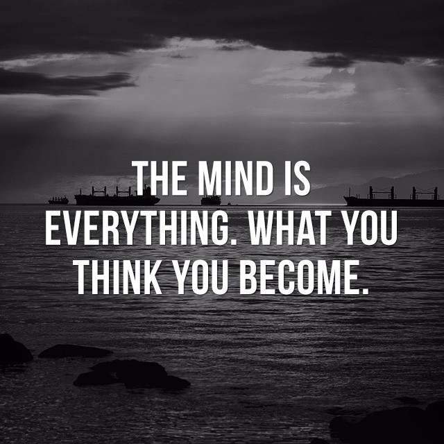 The mind is everything, what you think you become. - Motivational and Inspirational Quotes