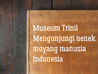 Museum Trinil: Libur puasa, kenapa gak kunjungi nenek moyang?