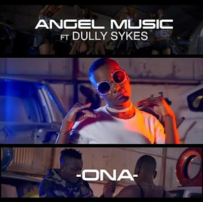 Video Angel Music Ft Dully Sykes – ONA