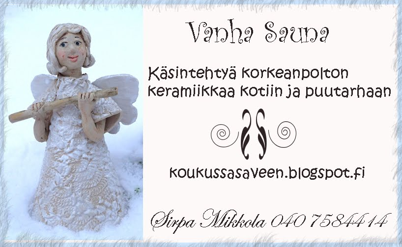 Welcome to visit also here:Vanha Sauna, keramiikkablogini, The Old Sauna, my pottery blog