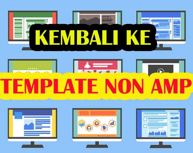 Pengunjung Blog AMP Menurun ? Segera Ganti Template Non AMP