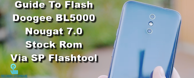 Guide To Flash Doogee BL5000 Nougat 7.0 Stock Rom Via SP Flashtool