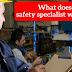 What does a safety specialist will Do???