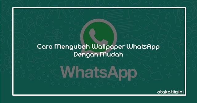 Cara Mengganti Wallpaper WhatsApp dengan Mudah