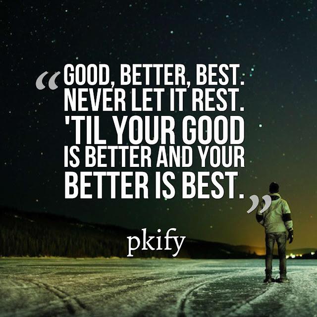Good Better Best Never Let it Rest Til Your Good is Better And Your Better is Best Motivational Quotes
