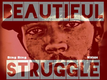 Download 'Beautiful Struggle' mixtape by Bing Bing for free