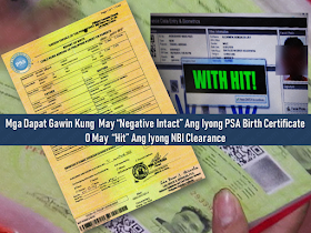 """Aside from Philippine passport from the Department of Foreign Affairs (DFA), the birth certificate issued by the Philippine Statistics Authority (PSA) and the NBI clearance from National Bureau Of Investigation (NBI) are among the important documents you need to secure if you are applying for an overseas job. Every aspiring overseas Filipino worker (OFW) has to obtain these documents. But what if you encounter a situation like having a """"hit"""" on your NBI clearance or a """"negative intact"""" on your PSA birth certificate while applying for these requirements?        Advertisement      """"HIT"""" is the term used by NBI Clearance Outlets if the applicant has a similar name and requires their NBI Clearance to do further verification before it is released to its owner.   If a HIT appears, NBI Personnel needs to verify the applicant's identity further. Applicants are instructed to come back 8-10 working days to claim their NBI Clearance.  When you got a """"hit"""" in applying for an NBI clearance. Do not Panic!     Here is what you need to do:   —If you know that you don't have any criminal record, no need to worry about it.  —Wait for the date of release of your NBI Clearance as directed by the officer. Come back and claim it to the branch where you applied for it.     —Come as early as possible on the day of the assigned date of release of your NBI Clearance.        Ads   When  applying for PSA birth certificate and you got a result which says  """"negative intact"""", you may do the following:    —Check with your local civil registrar where the birth has taken place if you have an existing record of your NSO certificate.   —If you have a record, ask the local civil registrar to endorse your NSO certificate record to PSA.   —If there is no existing record with the local civil registrar, you will need to file for late registration.   —If you have already secured a PSA copy, you can proceed and request your PSA certificate.        Ads    This is filed under Philippine passport, Department of"""