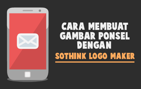 Buat Gambar Handphone Dengan Sothink Logo Maker